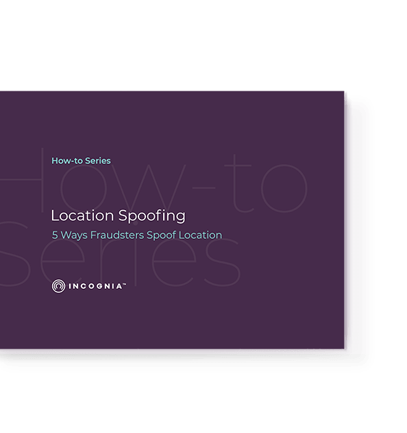 Incognia's How-to Series | Location Spoofing - 5 Ways Fraudsters Spoof Location